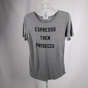 Old Navy Espresso Then Prosecco Tshirt   XS